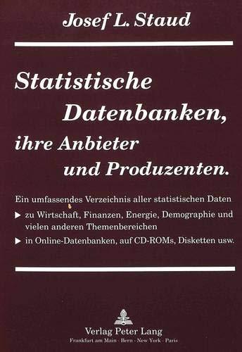 Statistische Datenbanken, ihre Anbieter und Produzenten: Ein umfassendes Verzeichnis aller statistischen Daten zu Wirtschaft, Finanzen, Energie, ... auf CD-ROMs, Disketten usw. (German Edition)