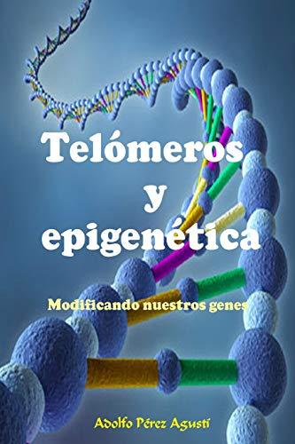 Telómeros y epigenética: Modificando nuestros genes (Tratamiento natural) (Spanish Edition)