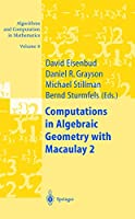Computations in Algebraic Geometry with Macaulay 2 (Algorithms and Computation in Mathematics (8))