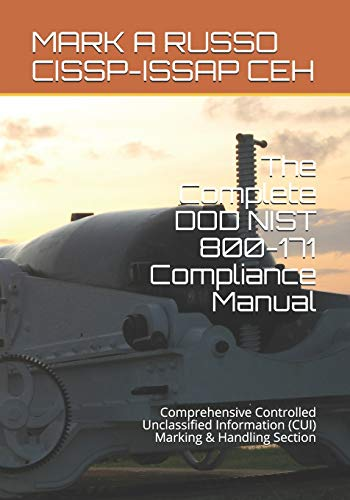 The Complete DOD NIST 800-171 Compliance Manual: Comprehensive Controlled Unclassified Information (CUI) Marking & Handling Section
