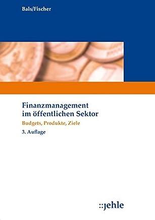 Finanzmanagement im �ffentlichen Sektor: Budgets, Produkte, Ziele : B�cher