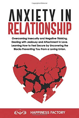 Anxiety In Relationship: Overcoming Insecurity and Negative Thinking. Dealing with Jealousy and...
