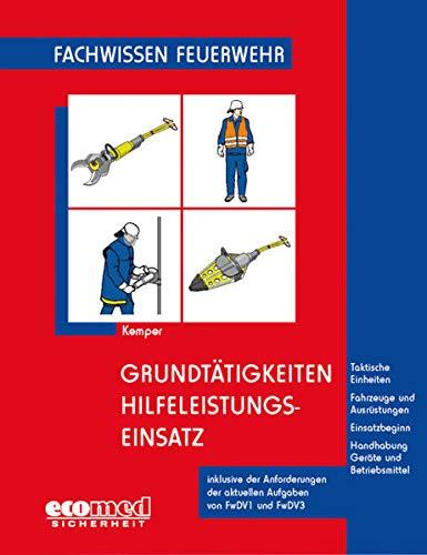 Grundtätigkeiten Hilfeleistungseinsatz: Taktische Einheiten - Fahrzeuge und Ausrüstungen - Einsatzgrundsätze - Handhabung der Geräte
