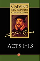 The Acts of the Apostles 1-13 (Calvin's New Testament Commentaries Series Volume 6)