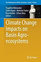 Climate Change Impacts on Basin Agro-ecosystems (The Anthropocene: Politik—Economics—Society—Science)