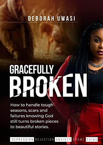 Gracefully Broken : How to handle tough seasons, scars and failures knowing God still turns broken pieces to beautiful stories. (English Edition)