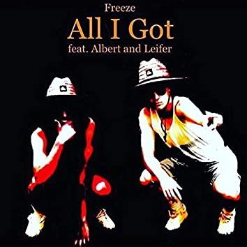 All I Got (feat. Freeze & Leifer) (Single )