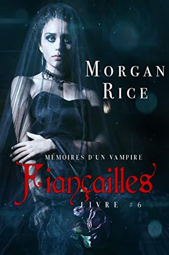 Fiançailles: Mémoires d'un Vampire – Livre Six (French Edition)