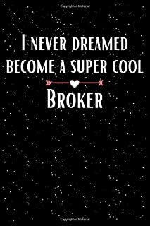 I Never Dreamed Become A Super Cool Broker: Blank Lined Writing Composition Notebook Gifts For Cool Broker Lover Men & Women