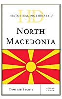Historical Dictionary of North Macedonia (Historical Dictionaries of Europe)