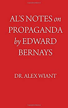 Paperback Al's Notes on Propaganda by Edward Bernays: An Easy, Concise and Accessible Collection of Notes on Edward Bernays' Propaganda Book