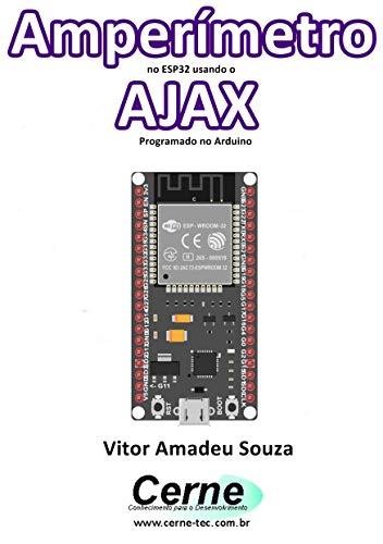 Amperímetro no ESP32 usando o AJAX Programado no Arduino (Portuguese Edition)