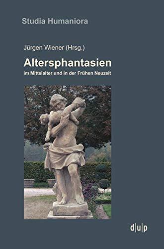 Altersphantasien im Mittelalter und in der Frühen Neuzeit (Studia Humaniora, Band 49)