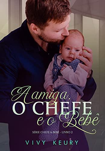 A amiga, o chefe e o bebê: SÉRIE CHEFE & BEBÊ - 2