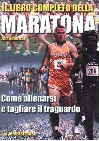 Il libro completo della maratona. Come allenarsi e tagliare il traguardo