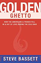 Golden Ghetto: How the Americans & French Fell in & Out of Love During the Cold War