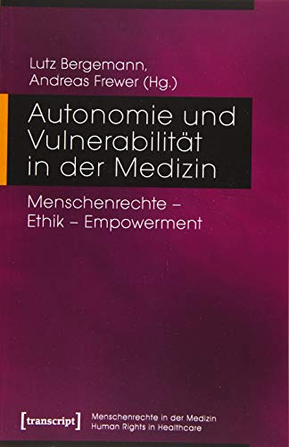 Autonomie und Vulnerabilität in der Medizin: Menschenrechte - Ethik - Empowerment (Menschenrechte in der Medizin / Human Rights in Healthcare)