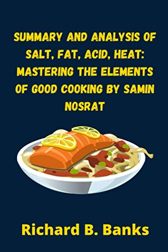 Summary and analysis of Salt, Fat, Acid, Heat: Mastering the Elements of Good Cooking by Samin Nosrat