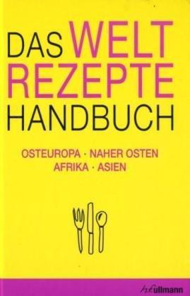 Das Weltrezepte Handbuch: Osteuropa, Naher Osten, Afrika, Asien