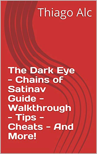 The Dark Eye - Chains of Satinav Guide - Walkthrough - Tips - Cheats - And More! (English Edition)