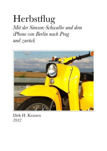Herbstflug - Mit der Simson-Schwalbe und dem iPhone von Berlin nach Prag und Zurück