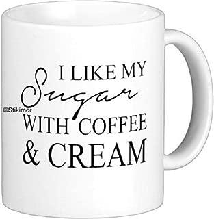 I Like My Sugar With Coffee & Cream Ceramic Coffee Mug 11oz By Stikimor