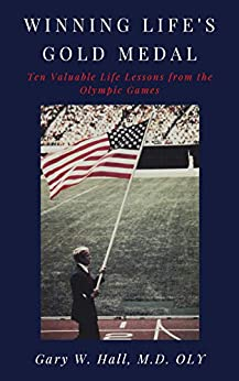 [Gary Hall M.D. OLY]のWinning Life's Gold Medal: Ten Valuable Life lessons from the Olympic Games (English Edition)