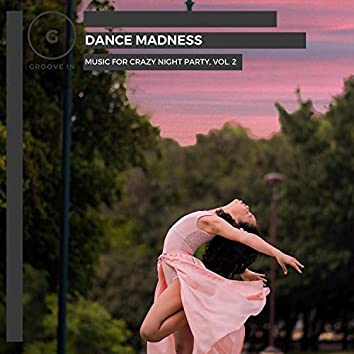 Dance Madness - Music For Crazy Night Party, Vol. 2
