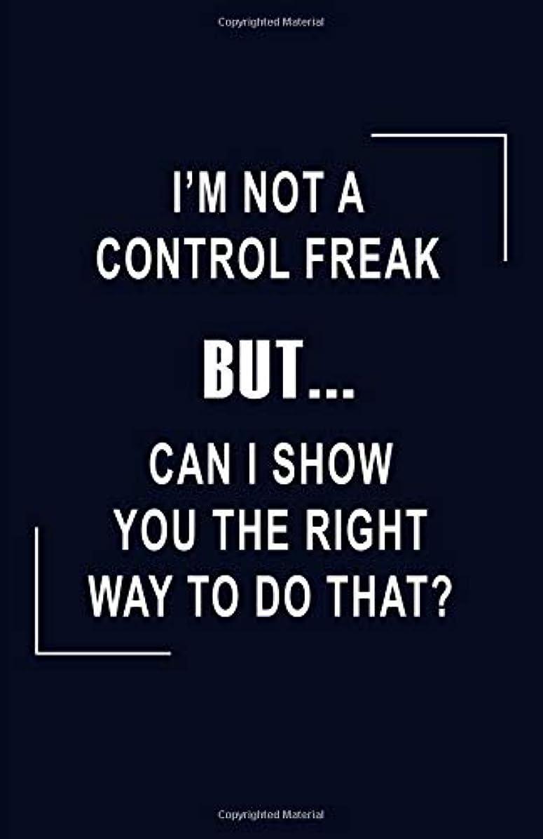 偏差オフェンスやろうI'm Not A Control Freak. But... Can I Show You The Right Way To Do That?: A Blank Lined Journal To Write In   Funny Cover Quote