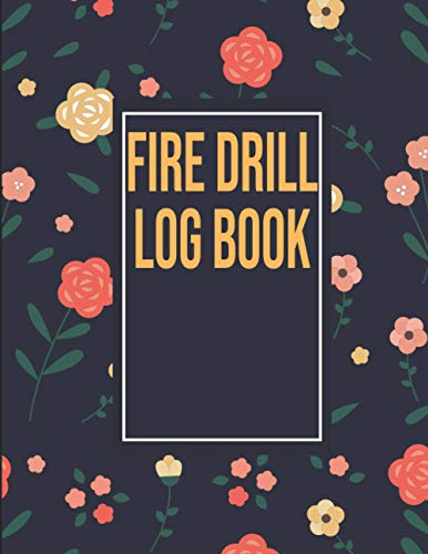 Fire Drill Log Book: Fire Lg Book . Fire Record Book . Fire Drill Log Book for Small Business . Fire Alarm Safety Organiser and Log Book .