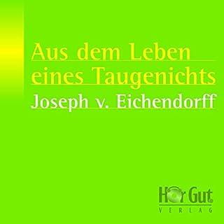 Aus dem Leben eines Taugenichts                   Autor:                                                                                                                                 Joseph von Eichendorff                               Sprecher:                                                                                                                                 Martin May                      Spieldauer: 3 Std. und 13 Min.     27 Bewertungen     Gesamt 4,2