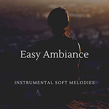 Easy Ambiance - Instrumental Soft Melodies