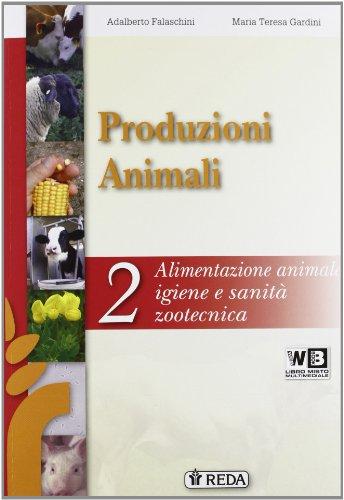 Corso di produzioni animali. Per gli Ist. tecnici e professionali. Con e-book. Con espansione online. Alimentazione e igiene zootecnica (Vol. 2)