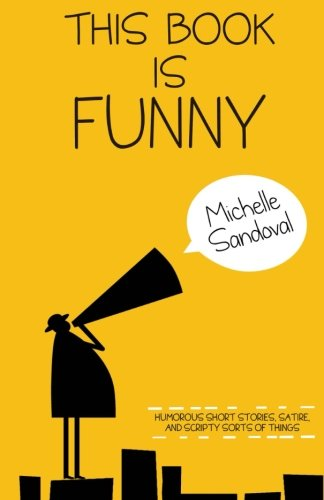 Compare Textbook Prices for This Book Is Funny: Humorous Short Stories, Satire, and Scripty Sorts of Things  ISBN 9781494402143 by Sandoval, Michelle