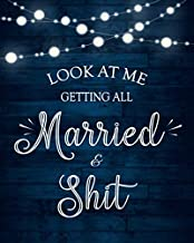 Look At Me Getting All Married & Shit Wedding Planner and Organizer: A Complete Wedding Planning Notebook Journal, Budget Planner & Detailed Checklists, Worksheets, Timeline, Guest List