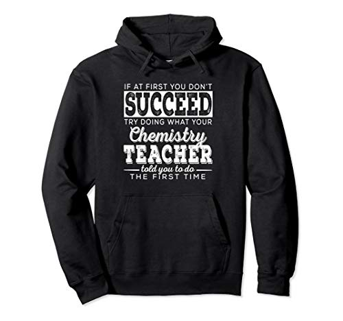 Best Chemistry Chem Teacher Gifts | First You Don't Succeed Pullover Hoodie