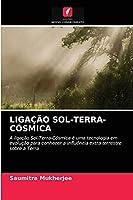 LIGAÇÃO SOL-TERRA-CÓSMICA: A ligação Sol-Terra-Cósmica é uma tecnologia em evolução para conhecer a influência extra terrestre sobre a Terra