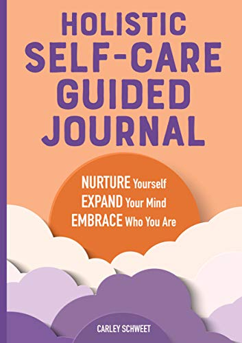 Holistic Self-Care Guided Journal: Nurture Yourself, Expand Your Mind, Embrace Who You Are
