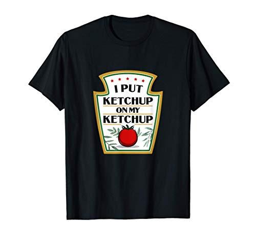 I Put Ketchup on My Ketchup I Fun Tomato Ketchup Lover T-Shirt