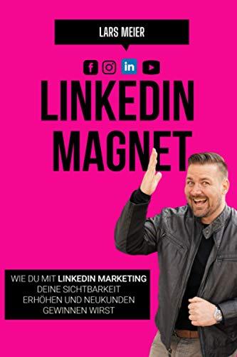 LINKEDIN MAGNET: Wie du mit LinkedIn-Marketing deine Sichtbarkeit erhöhen und Neukunden gewinnen wirst