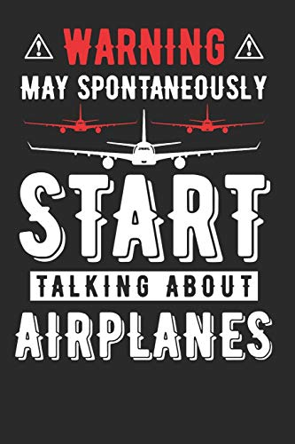 Warning May Spontaneously Start Talking About Airplanes: Funny Airplane Pilot Composition Notebook for Aircraft Lovers. Wide Ruled Blank Lined paper. ... 6x9 120 pages (60 sheets). Gift for Aviator