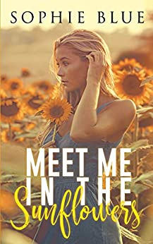 Meet Me In The Sunflowers by [Sophie Blue ]