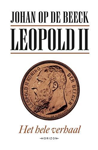 Leopold II: Het hele verhaal (Dutch Edition)