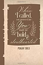 When I Called You Answered Me You Made Me Bold And Stouthearted Psalm 138:3: Christian Journal To Write In With Blank Lined Pages