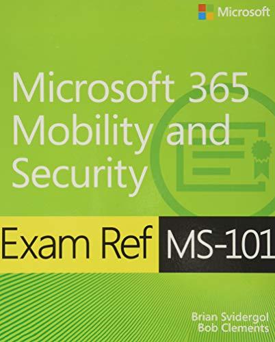 Svidergol, B: Exam Ref MS-101 Microsoft 365 Mobility and Sec