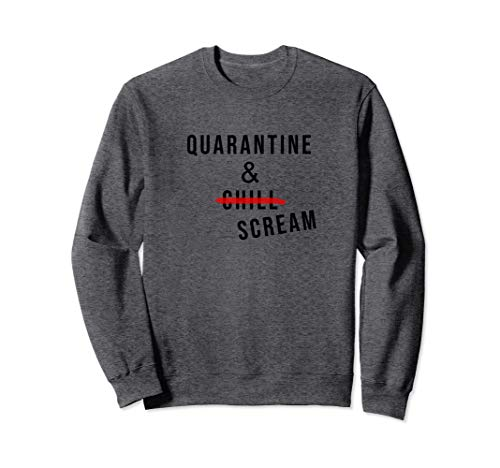 Funny Quarantine and Chill Stay at Home Sweatshirt