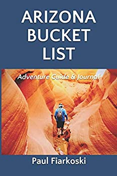 Arizona Bucket List Adventure Guide & Journal  50 Must-see Natural Wonders in the Grand Canyon State