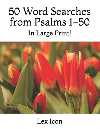 50 Word Searches from Psalms 1-50: In Large Print! (Lex Icon's Word Searches for Adults!, Band 6)