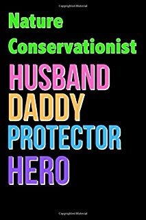 Nature Conservationist Husband Daddy Protector Hero - Great Nature Conservationist Writing Journals & Notebook Gift Ideas ...