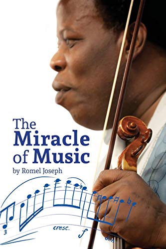 The Miracle of Music: Experience How Romel Joseph Has Used His Musical Knowledge and Talent to Overcome Some of His Most